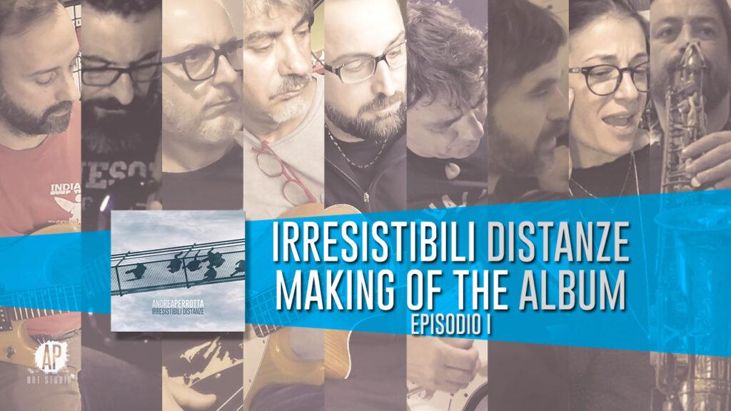 Irresistibili Distanze | Making of the Album (Episodio I)