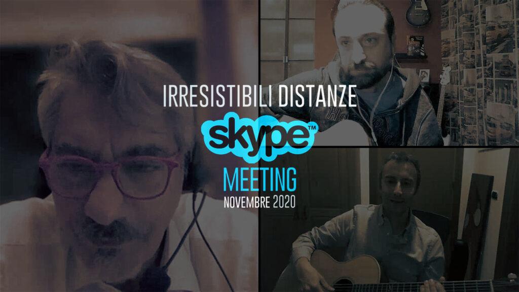 Irresistibili Distanze | Skype Meeting Novembre 2020